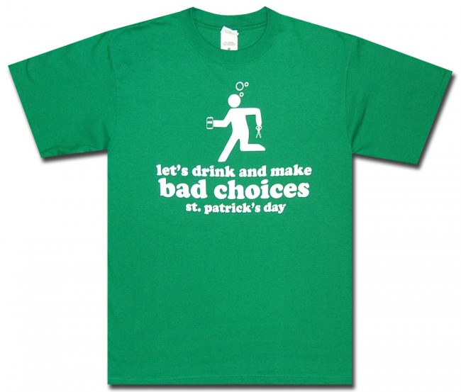 Irish Drinking Toast St Patrick S Day Shirt By: Beer T-Shirt : Bad Choices St. Patty's Day